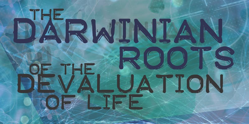 The Darwinian Roots of the Devaluation of Life
